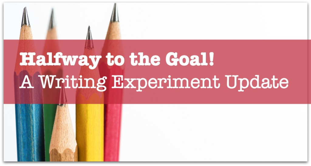 Halfway to the Goal! A Writing Experiment Update