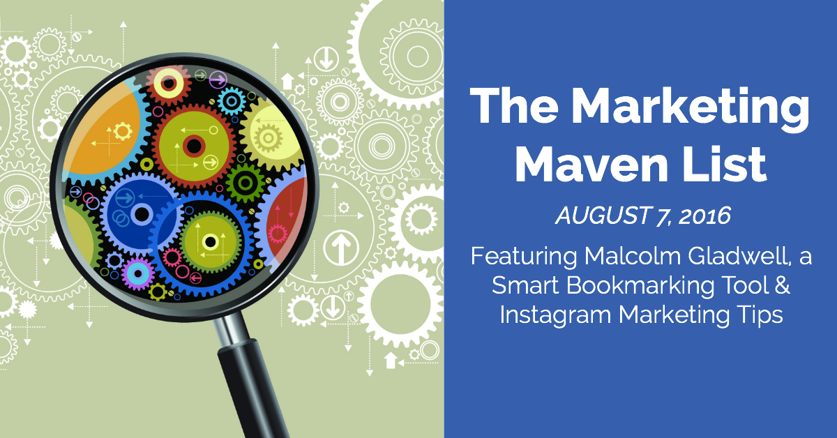 The Marketing Maven List: Malcolm Gladwell, Smart Bookmarking, and Getting More Instagram Followers